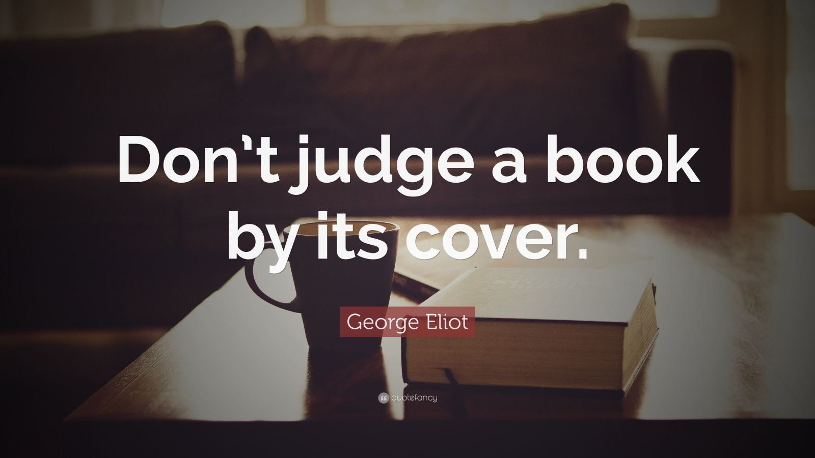"""George Eliot Quote: """"Don't judge a book by its cover."""""""