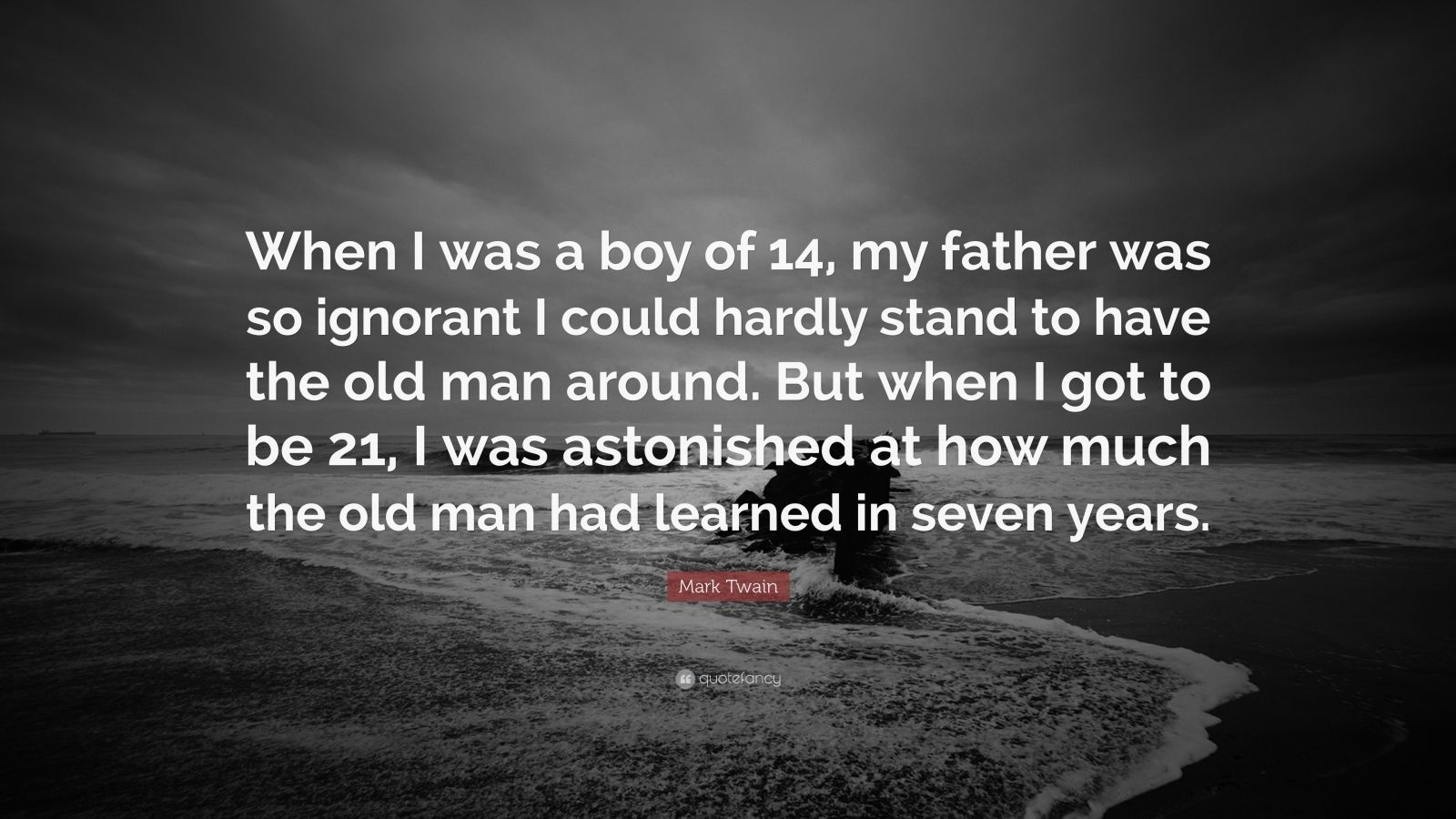 mark twain quote �when i was a boy of 14 my father was