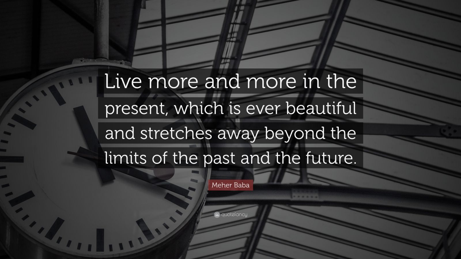 """Meher Baba Quote: """"Live more and more in the present, which is ever beautiful and stretches away beyond the limits of the past and the future."""""""