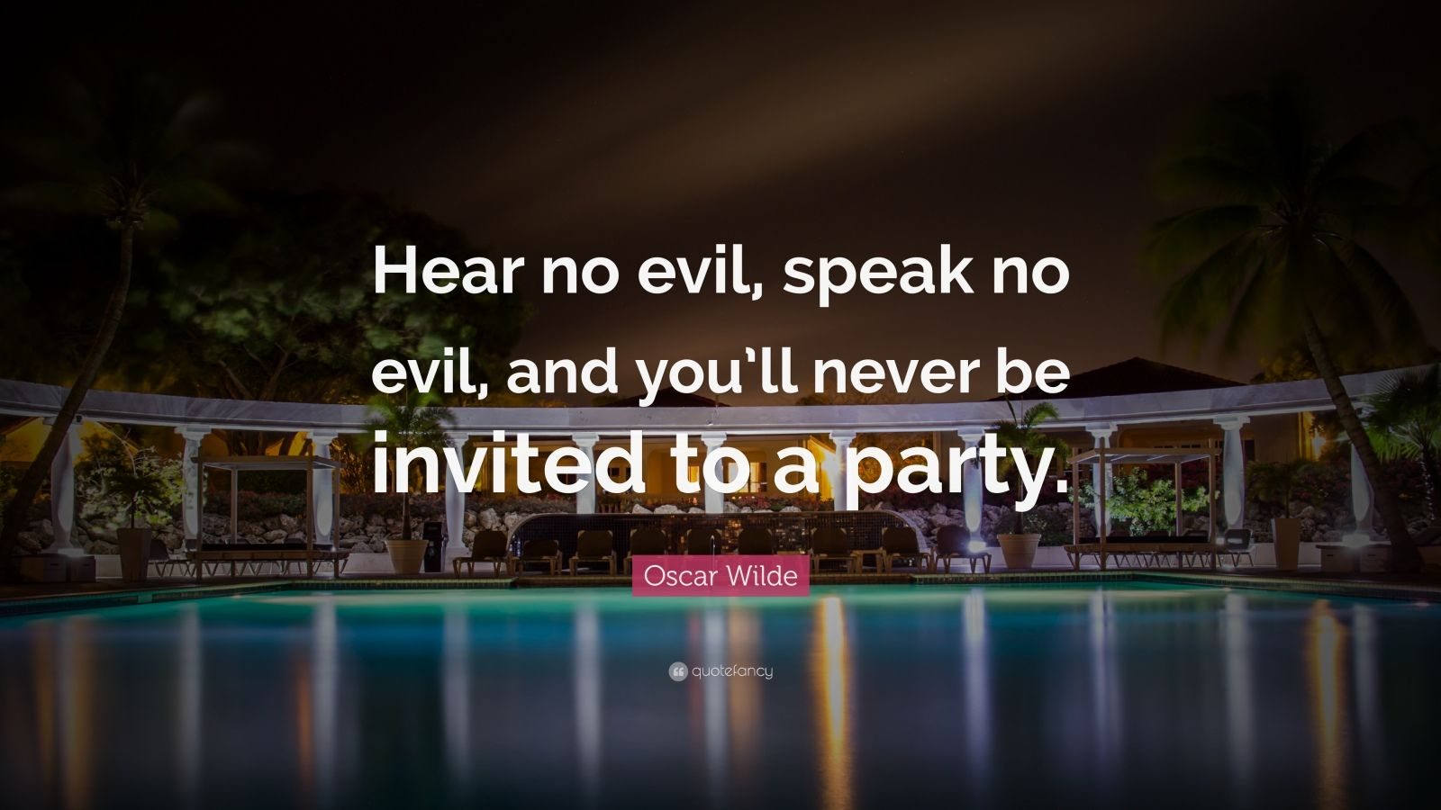 "Oscar Wilde Quote: ""Hear no evil, speak no evil, and you'll never be invited to a party."""