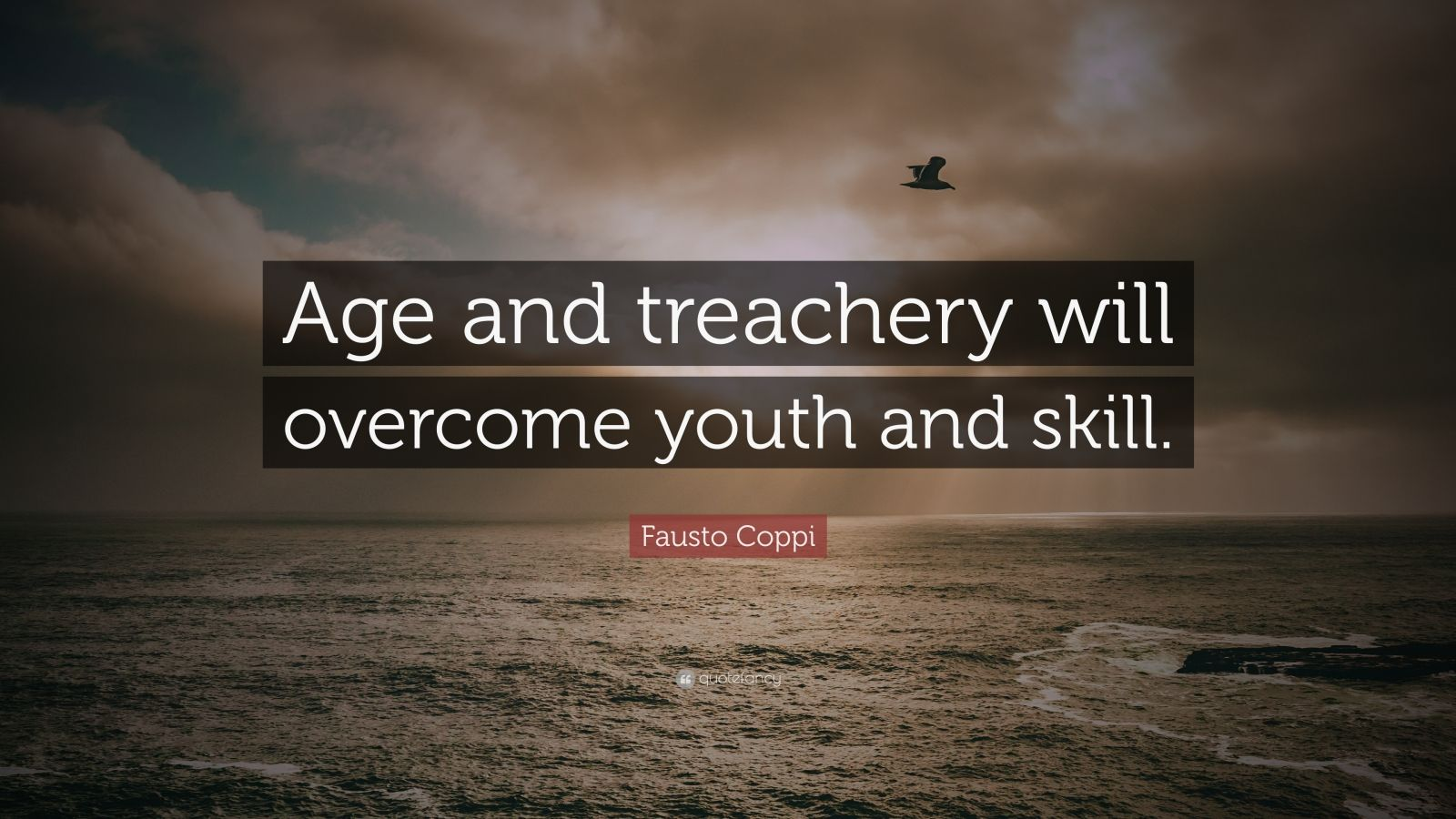 "Out With The Old In With The New Quotes: Fausto Coppi Quote: ""Age And Treachery Will Overcome Youth"