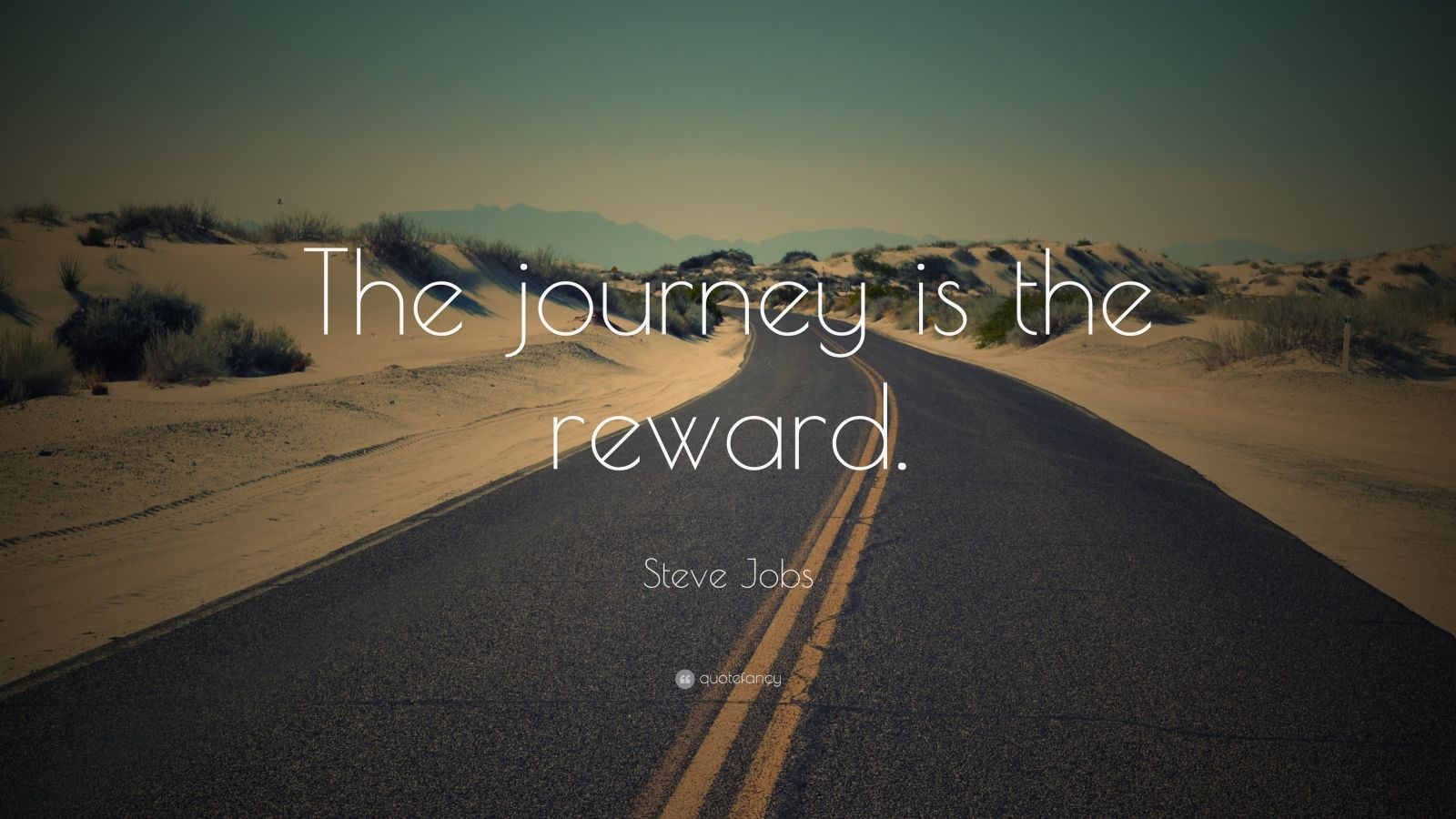"Steve Jobs Quote: ""The journey is the reward."""