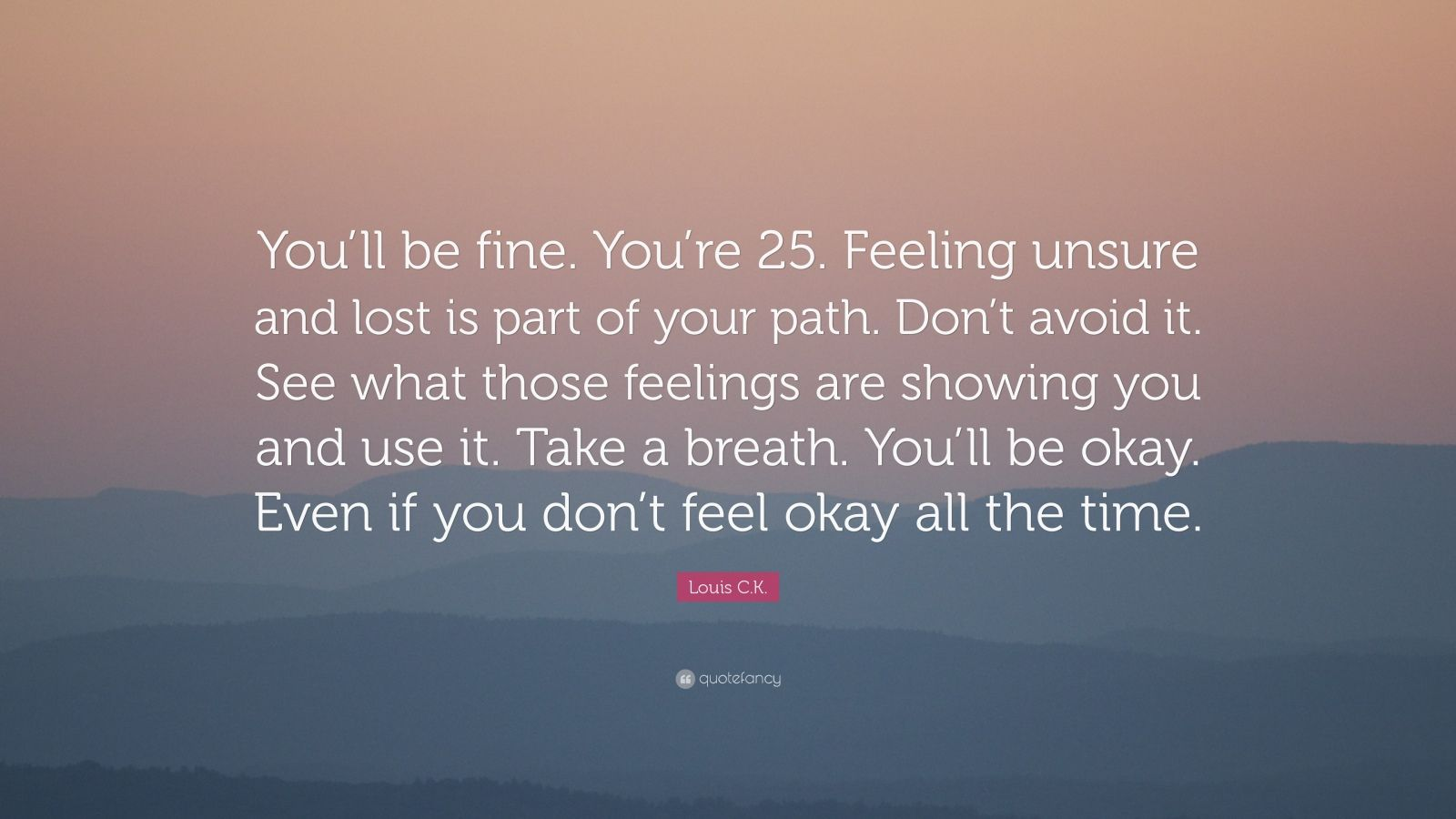 """Louis C.K. Quote: """"You'll Be Fine. You're 25. Feeling"""