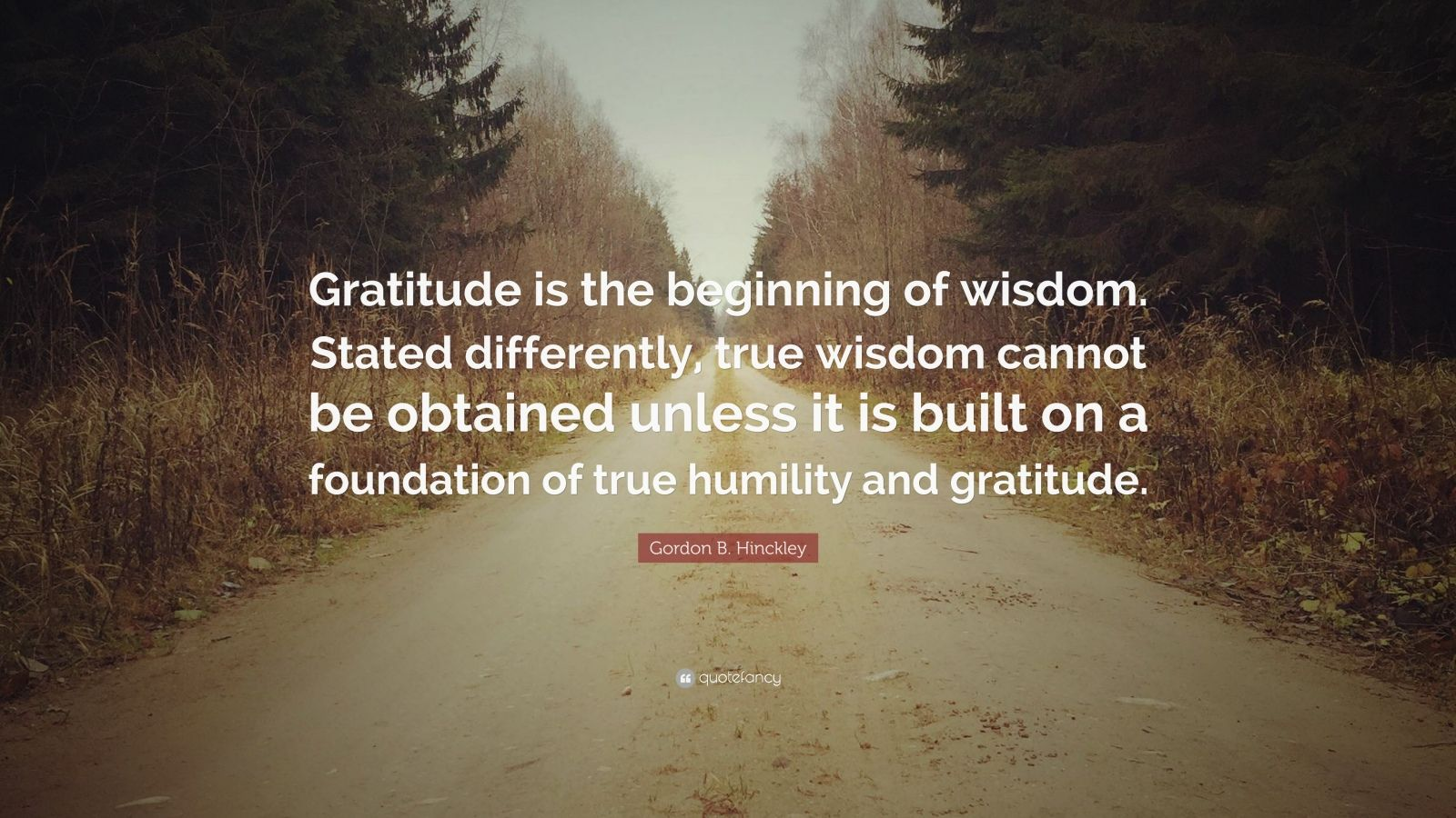 "Gordon B. Hinckley Quote: ""Gratitude Is The Beginning Of"