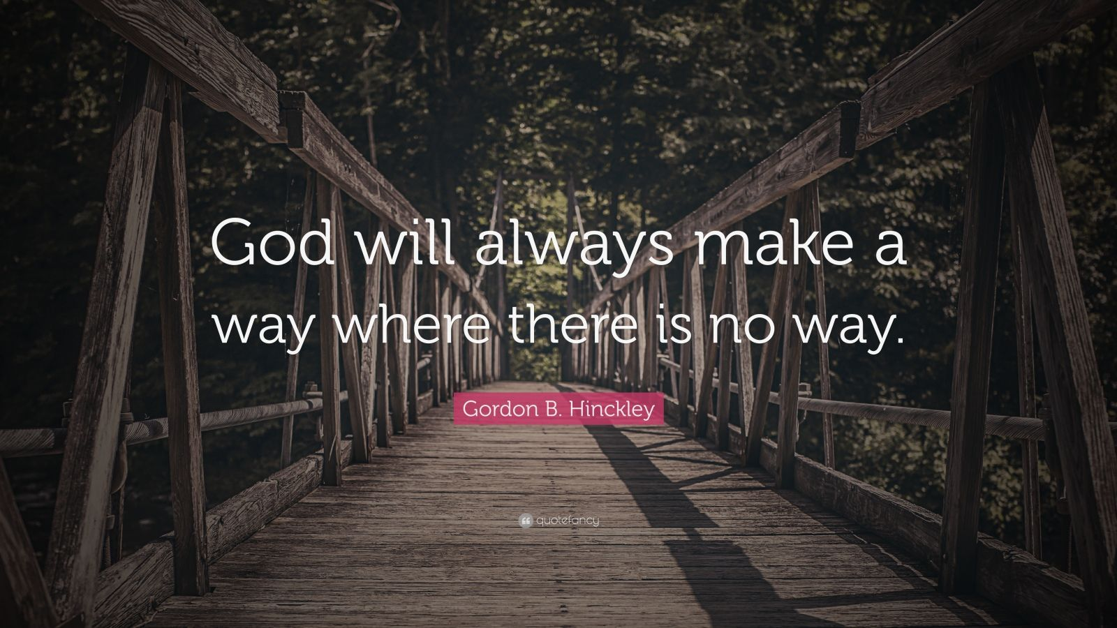 """Gordon B. Hinckley Quote: """"God will always make a way where there is no way."""""""