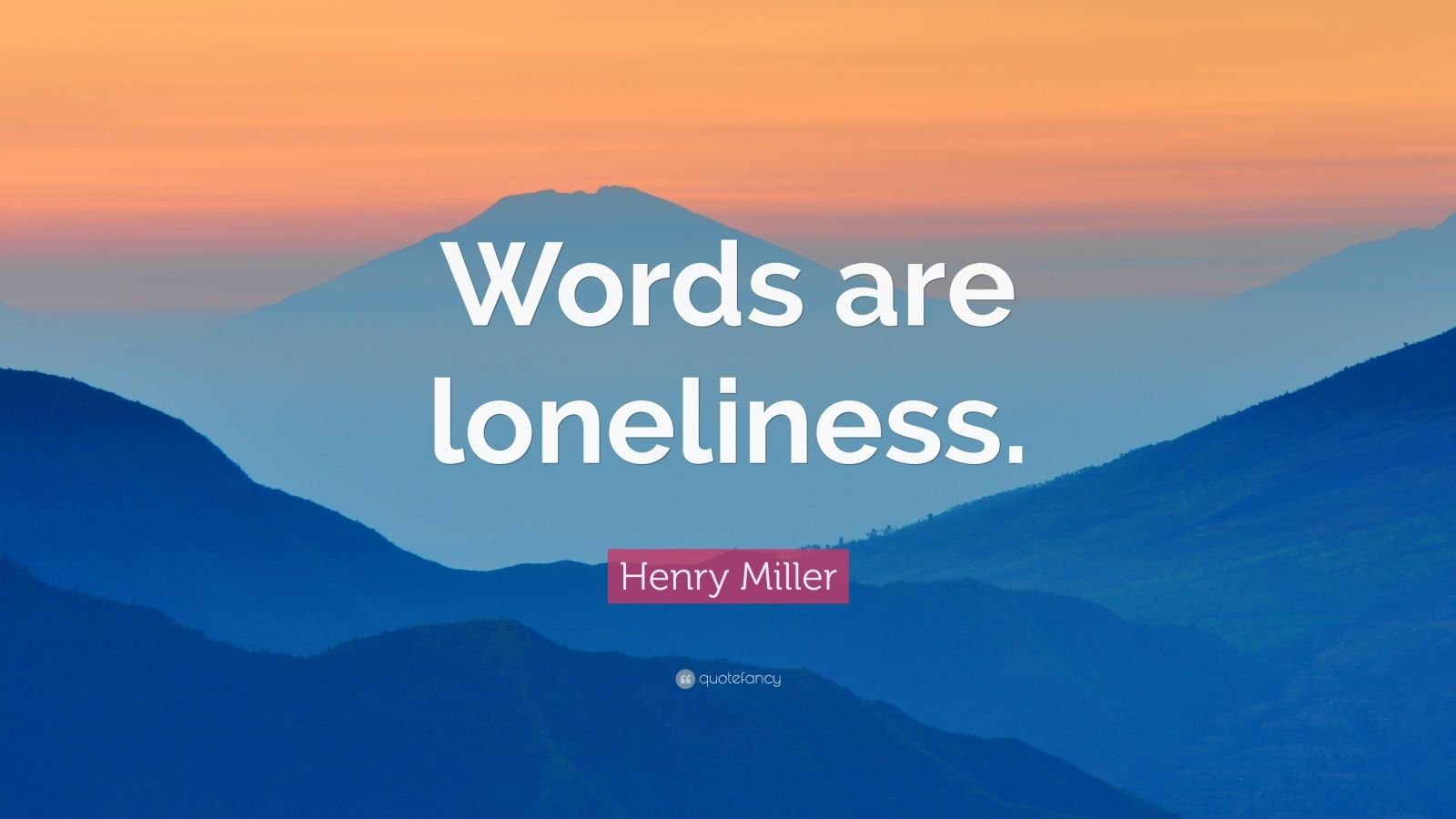 "Henry Miller Quote: ""Words are loneliness."""