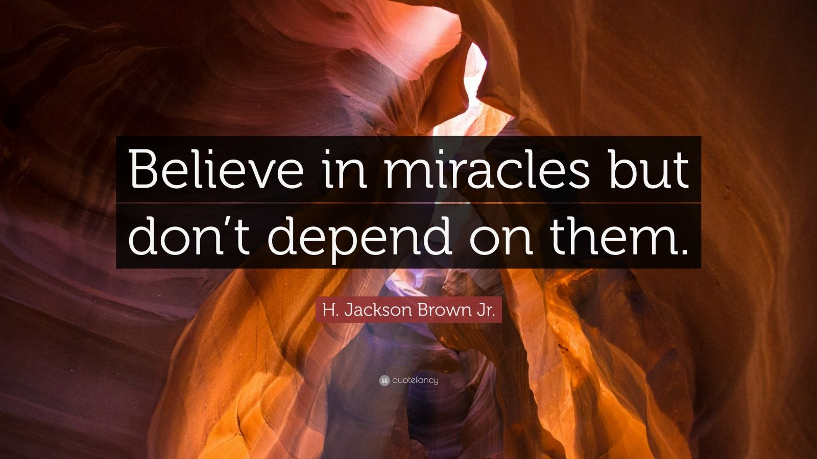 """H. Jackson Brown Jr. Quote: """"Believe in miracles but don't depend on them."""""""