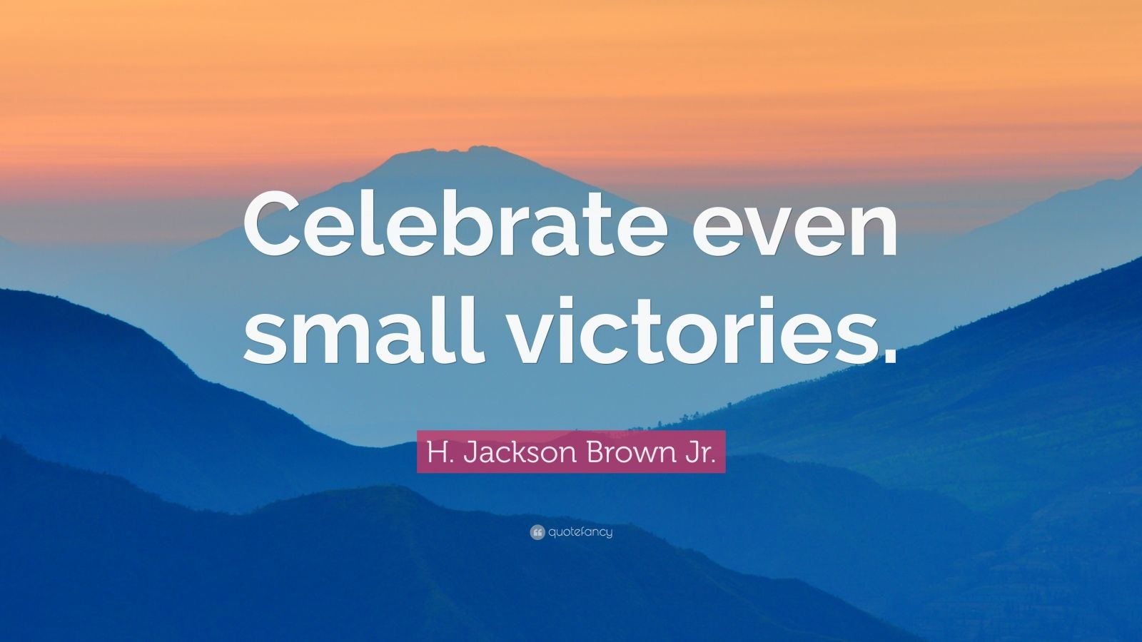 "H. Jackson Brown Jr. Quote: ""Celebrate even small victories."""