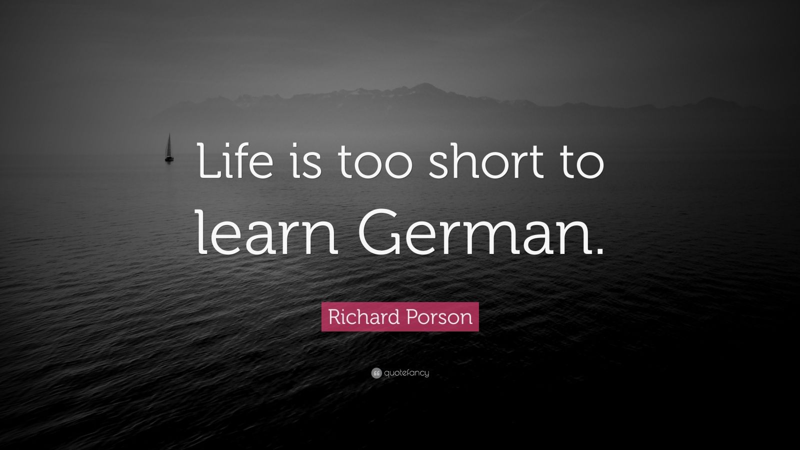 "Positive Motivational Quotes: Richard Porson Quote: ""Life Is Too Short To Learn German"