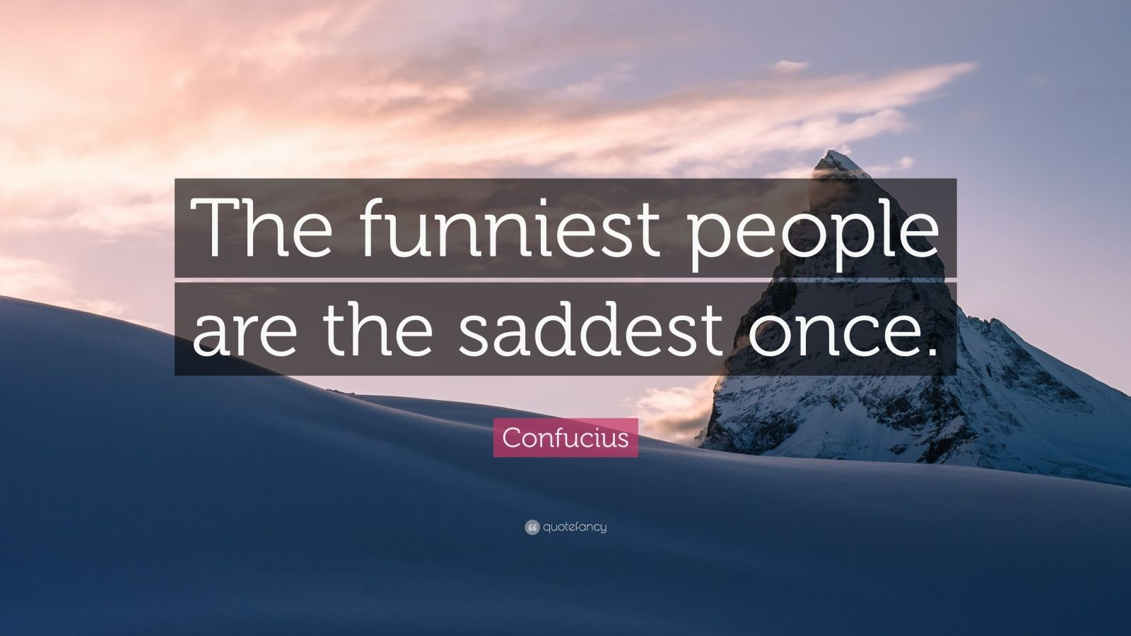 """Confucius Quote: """"The funniest people are the saddest once."""""""