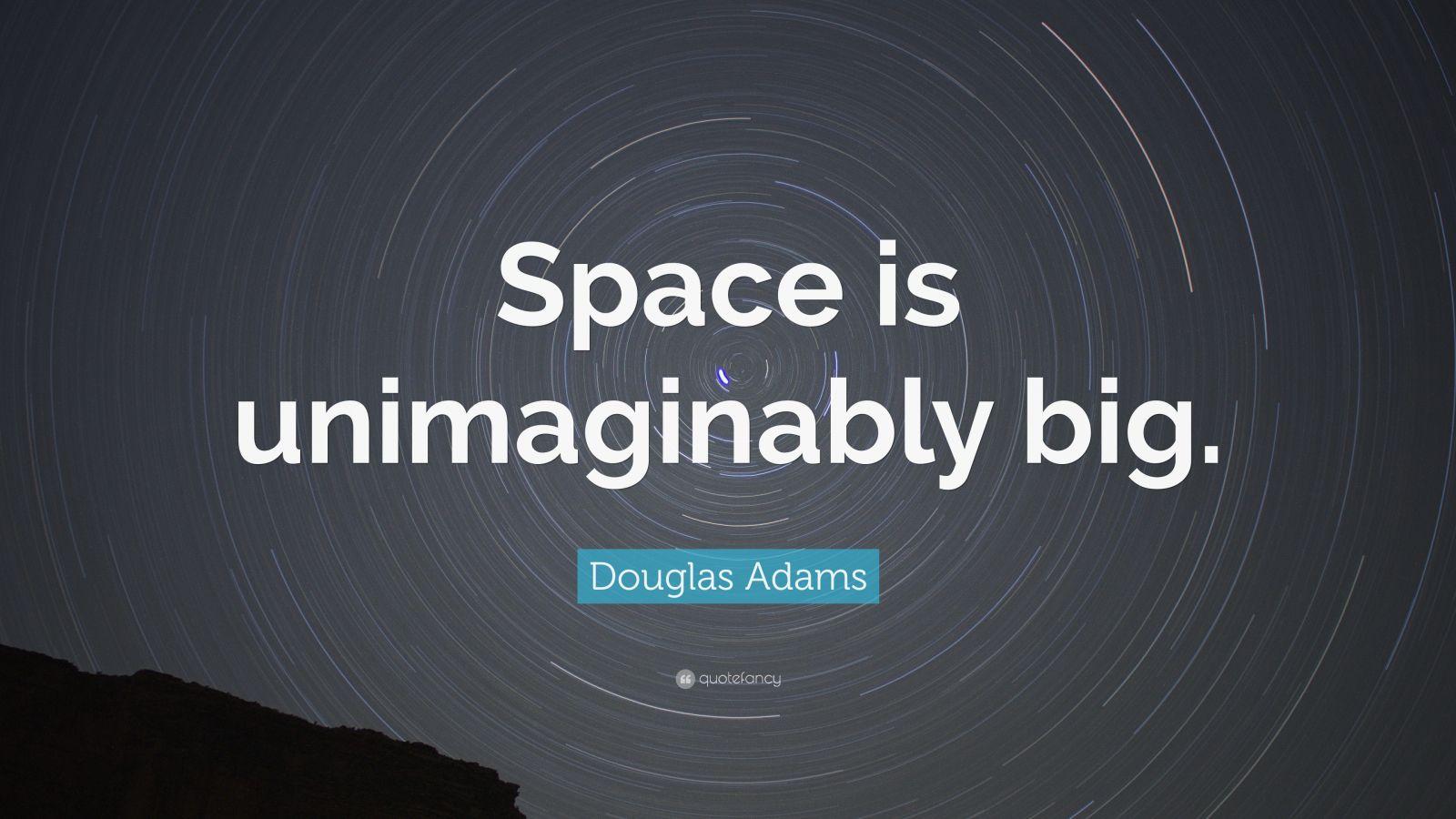 """Douglas Adams Quote: """"Space is unimaginably big."""""""