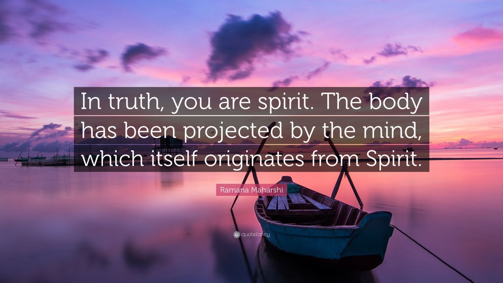 """Ramana Maharshi Quote: """"In truth, you are spirit. The body has been projected by the mind, which itself originates from Spirit."""""""