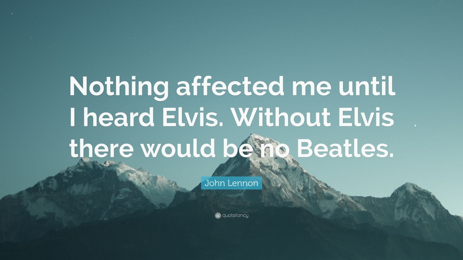 "John Lennon Quote: ""Nothing affected me until I heard Elvis. Without Elvis there would be no Beatles."""