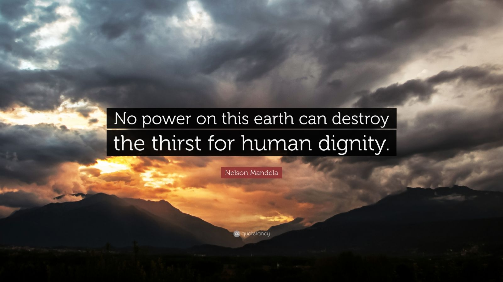 "Nelson Mandela Quote: ""No power on this earth can destroy the thirst for human dignity."""
