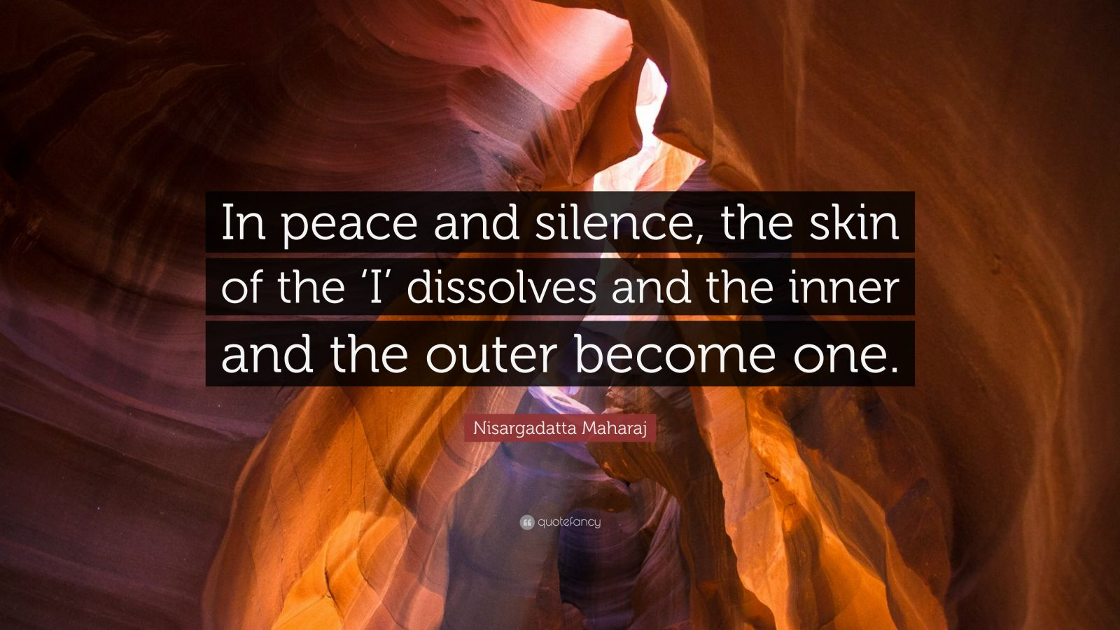 """Nisargadatta Maharaj Quote: """"In peace and silence, the skin of the 'I' dissolves and the inner and the outer become one."""""""