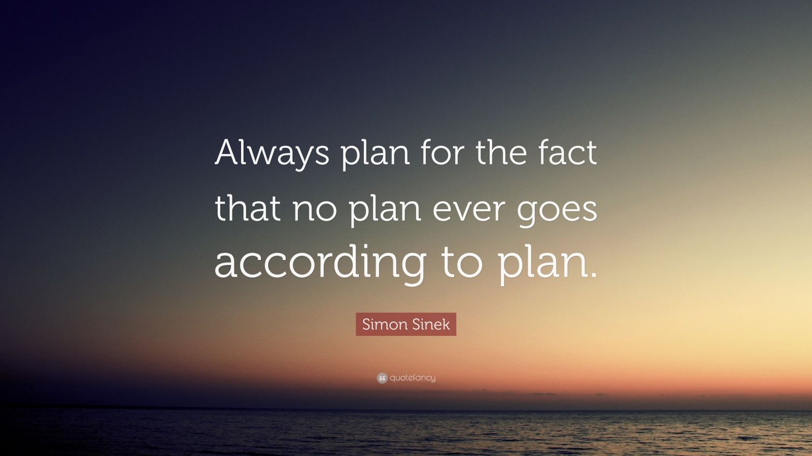 """Simon Sinek Quote: """"Always plan for the fact that no plan ever goes according to plan."""""""