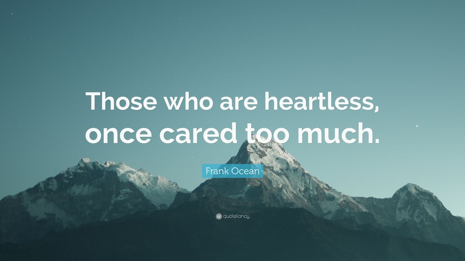 "Frank Ocean Quote: ""Those who are heartless, once cared too much."""