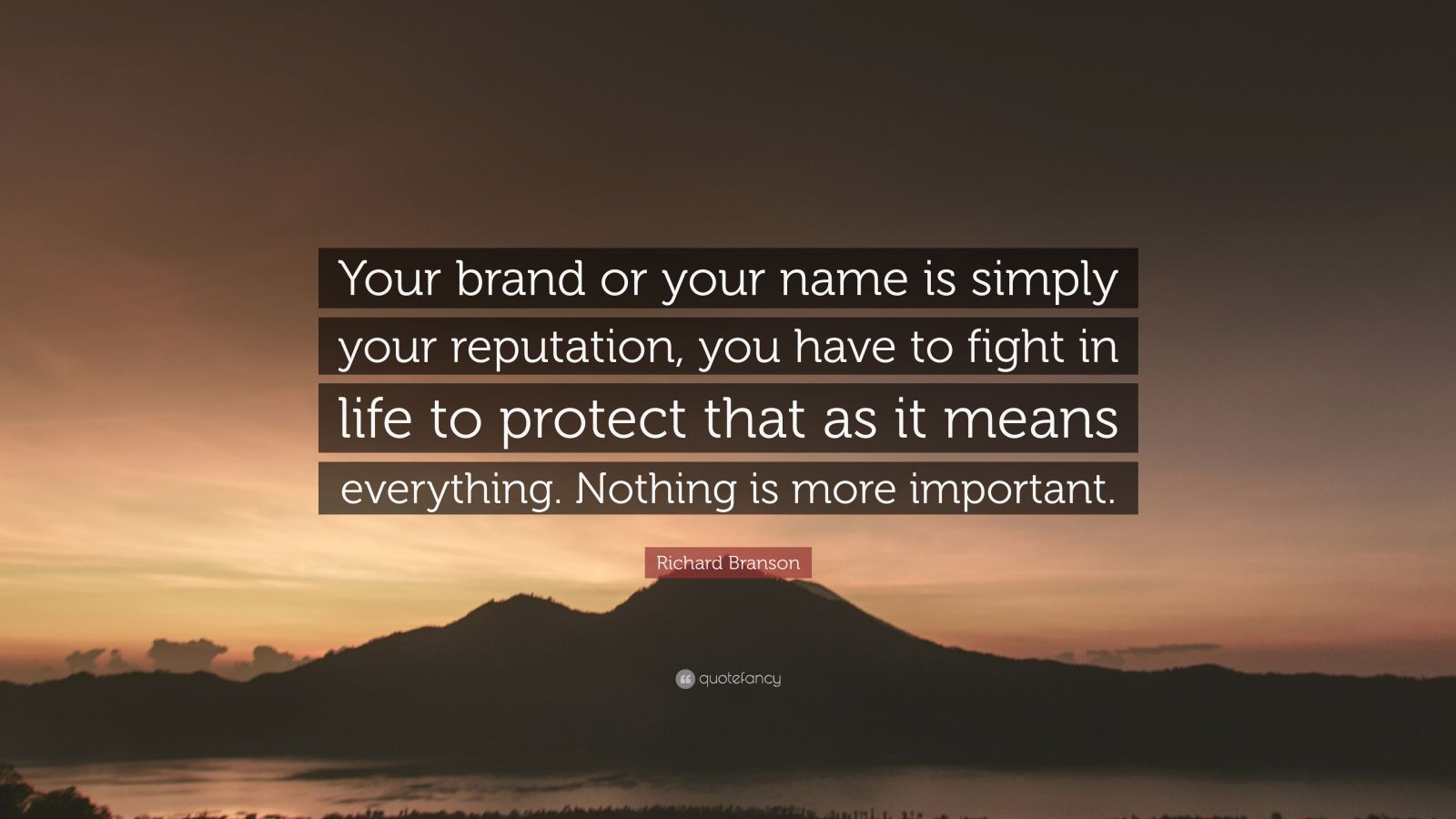 "Richard Branson Quote: ""Your brand or your name is simply your reputation, you have to fight in life to protect that as it means everything. Nothing is more important."""