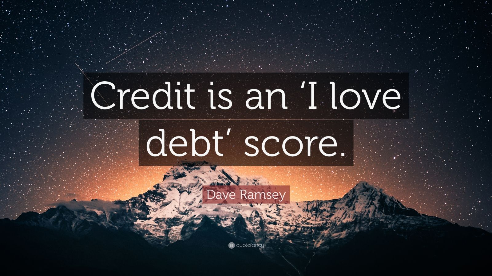 "Dave Ramsey Quote: ""Credit is an 'I love debt' score."""