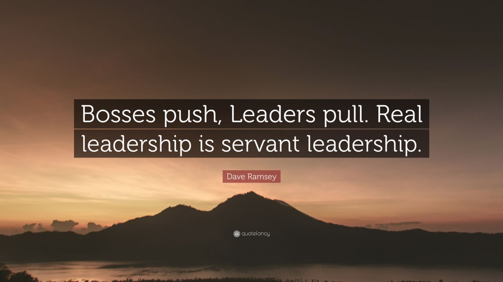 "Dave Ramsey Quote: ""Bosses push, Leaders pull. Real leadership is servant leadership."""