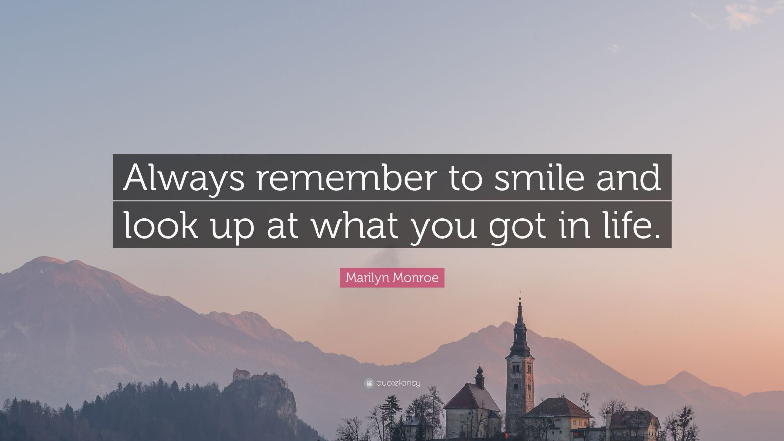 "Marilyn Monroe Quote: ""Always remember to smile and look up at what you got in life."""