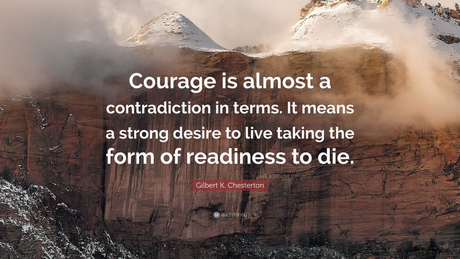 """Gilbert K. Chesterton Quote: """"Courage is almost a contradiction in terms. It means a strong desire to live taking the form of readiness to die."""""""