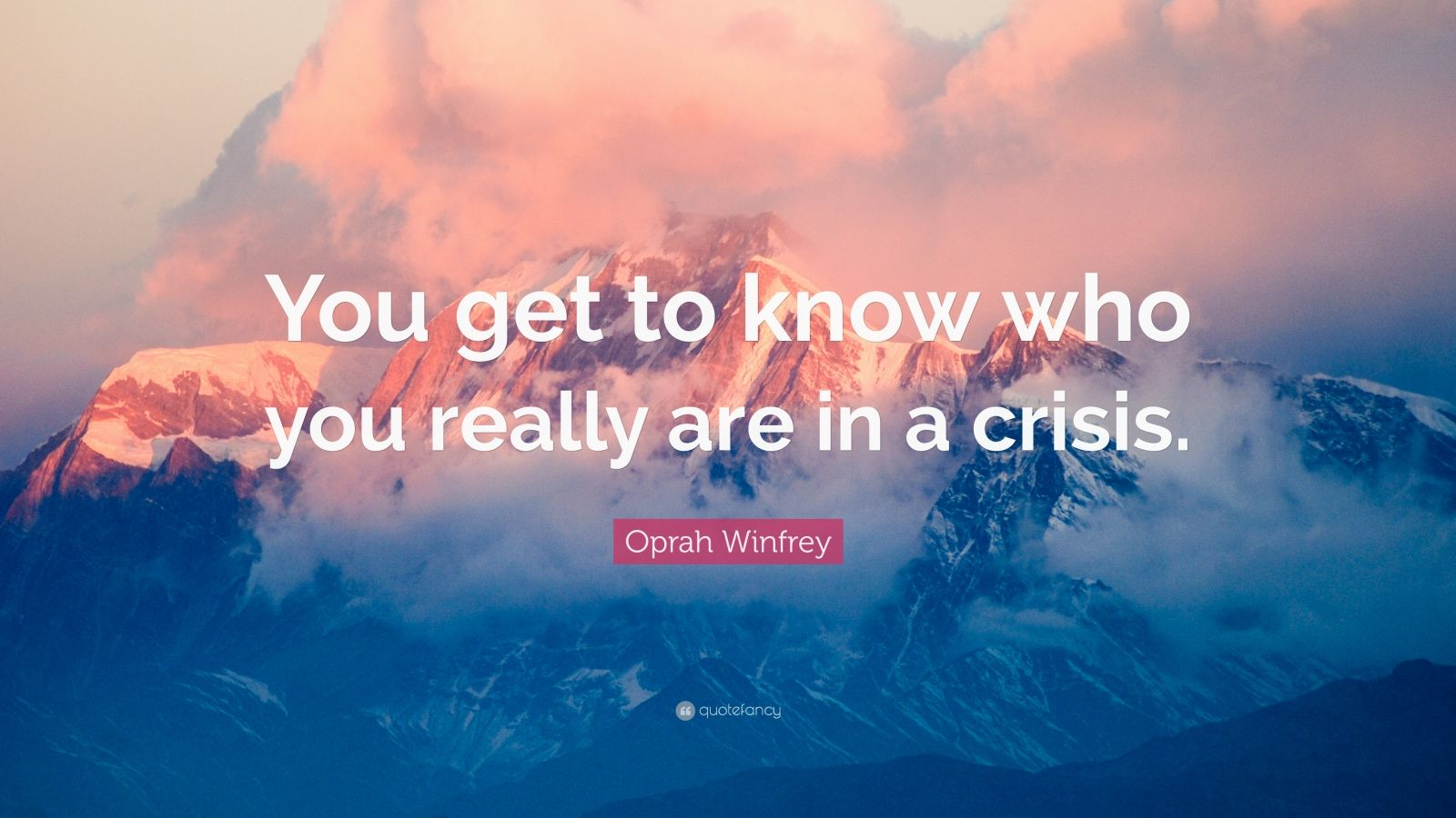 """Oprah Winfrey Quote: """"You get to know who you really are in a crisis."""""""