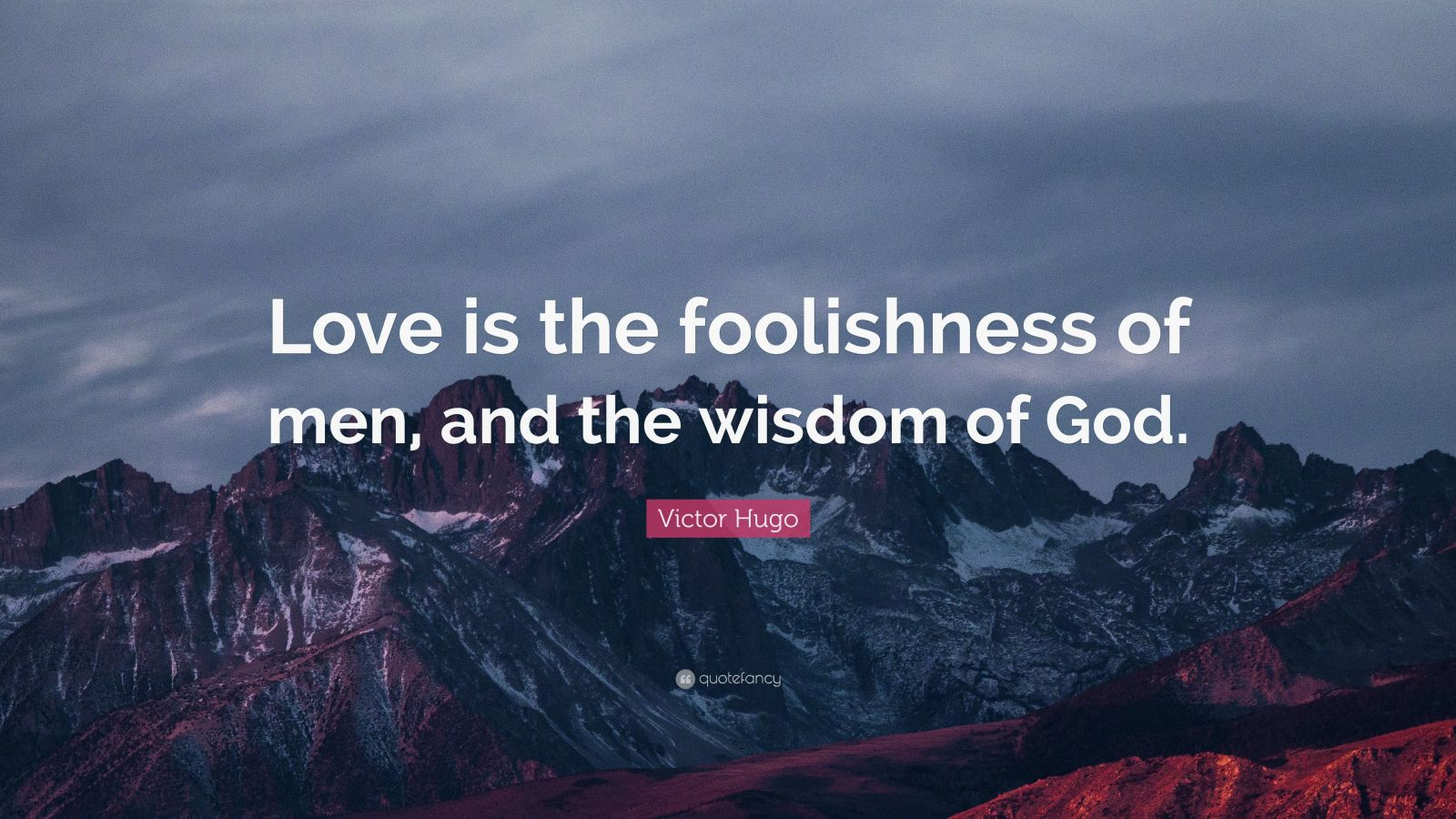 """Victor Hugo Quote: """"Love is the foolishness of men, and the wisdom of God."""""""