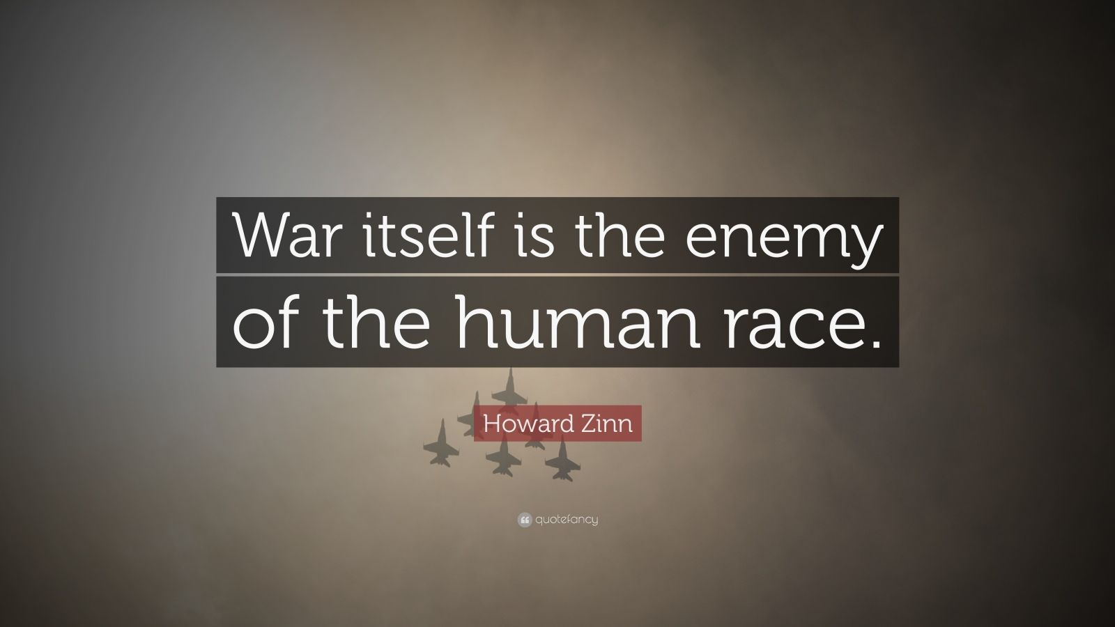 """Howard Zinn Quote: """"War itself is the enemy of the human race."""""""