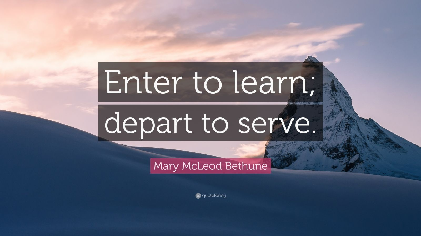 """Mary McLeod Bethune Quote: """"Enter To Learn; Depart To"""