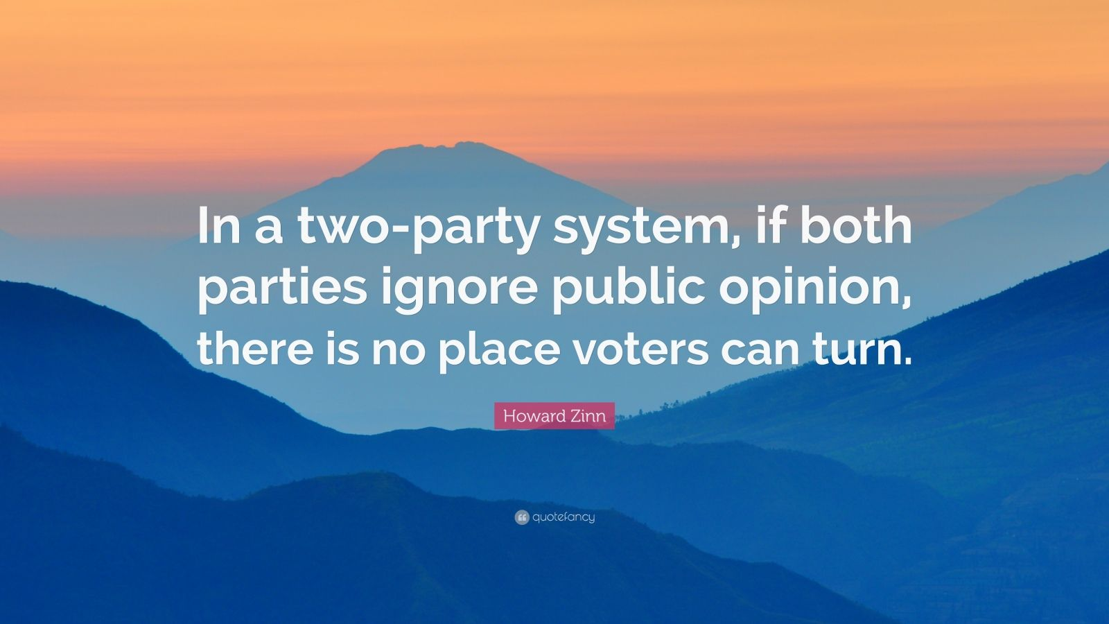 """Howard Zinn Quote: """"In a two-party system, if both parties ignore public opinion, there is no place voters can turn."""""""