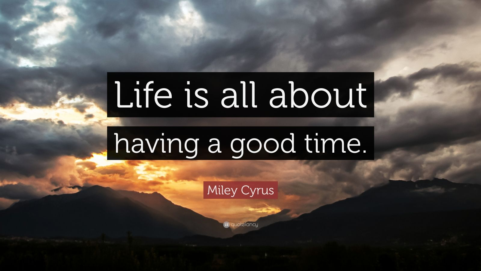 "Miley Cyrus Quote: ""Life is all about having a good time."""