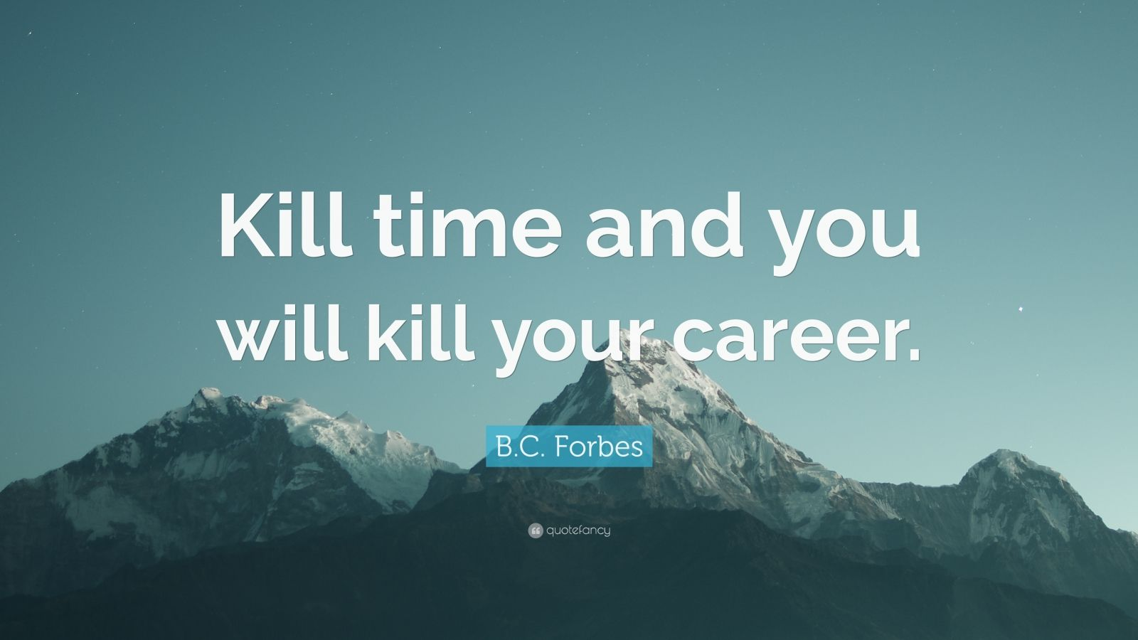 """B.C. Forbes Quote: """"Kill time and you will kill your career."""""""