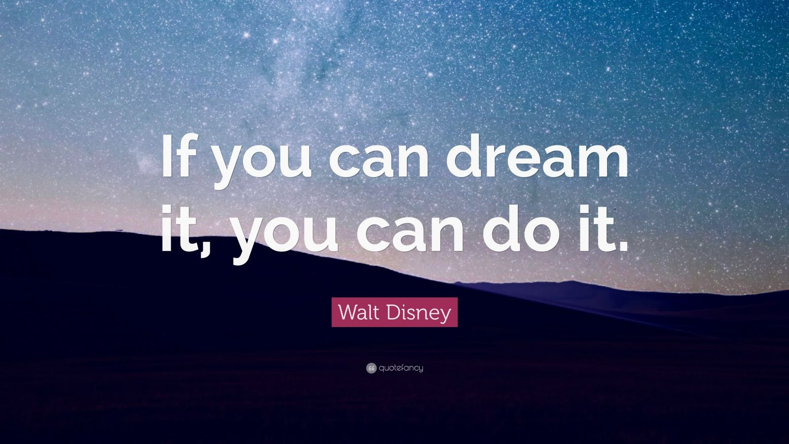 """Walt Disney Quote: """"If You Can Dream It, You Can Do It"""
