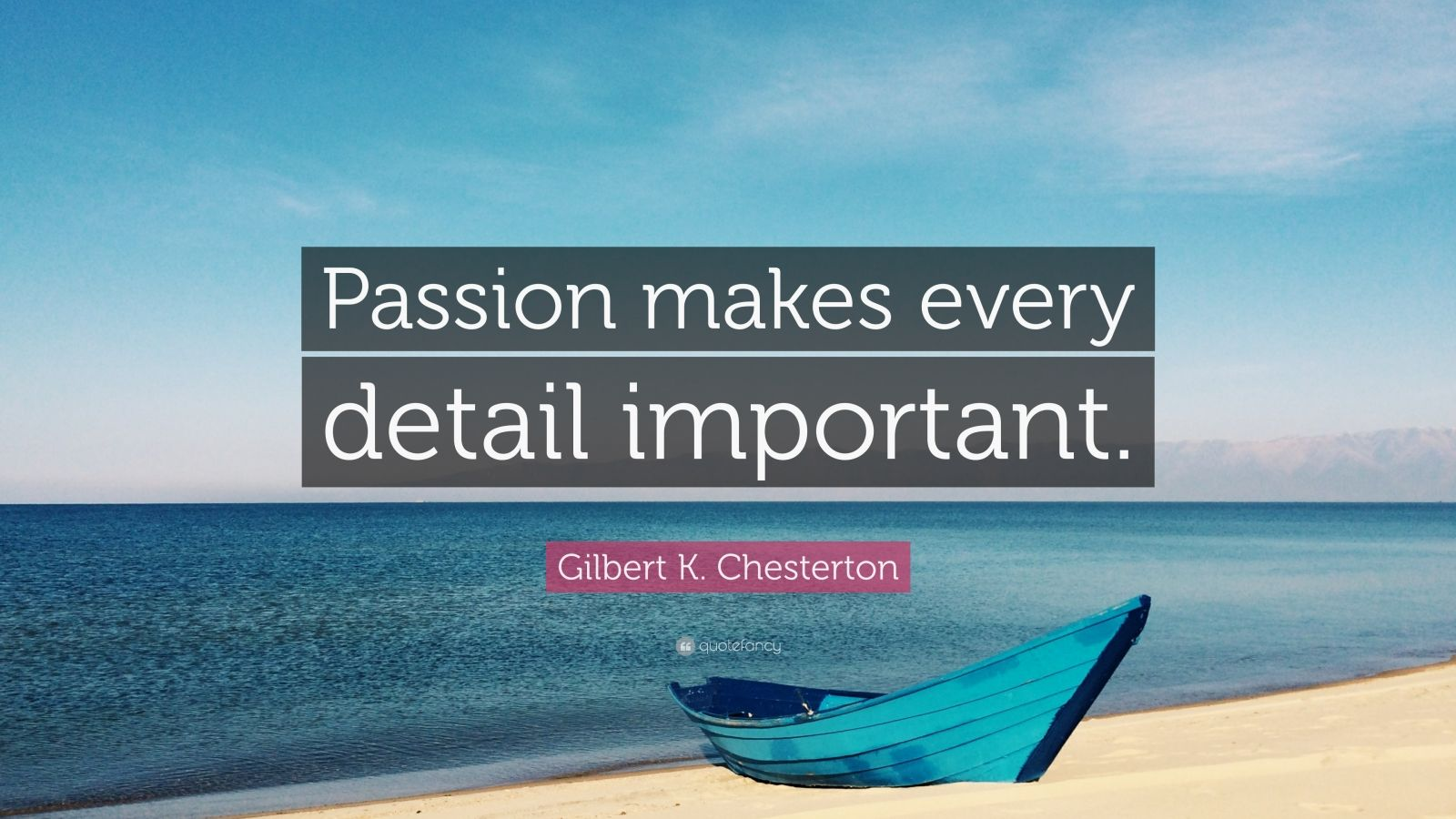 "Gilbert K. Chesterton Quote: ""Passion makes every detail important."""