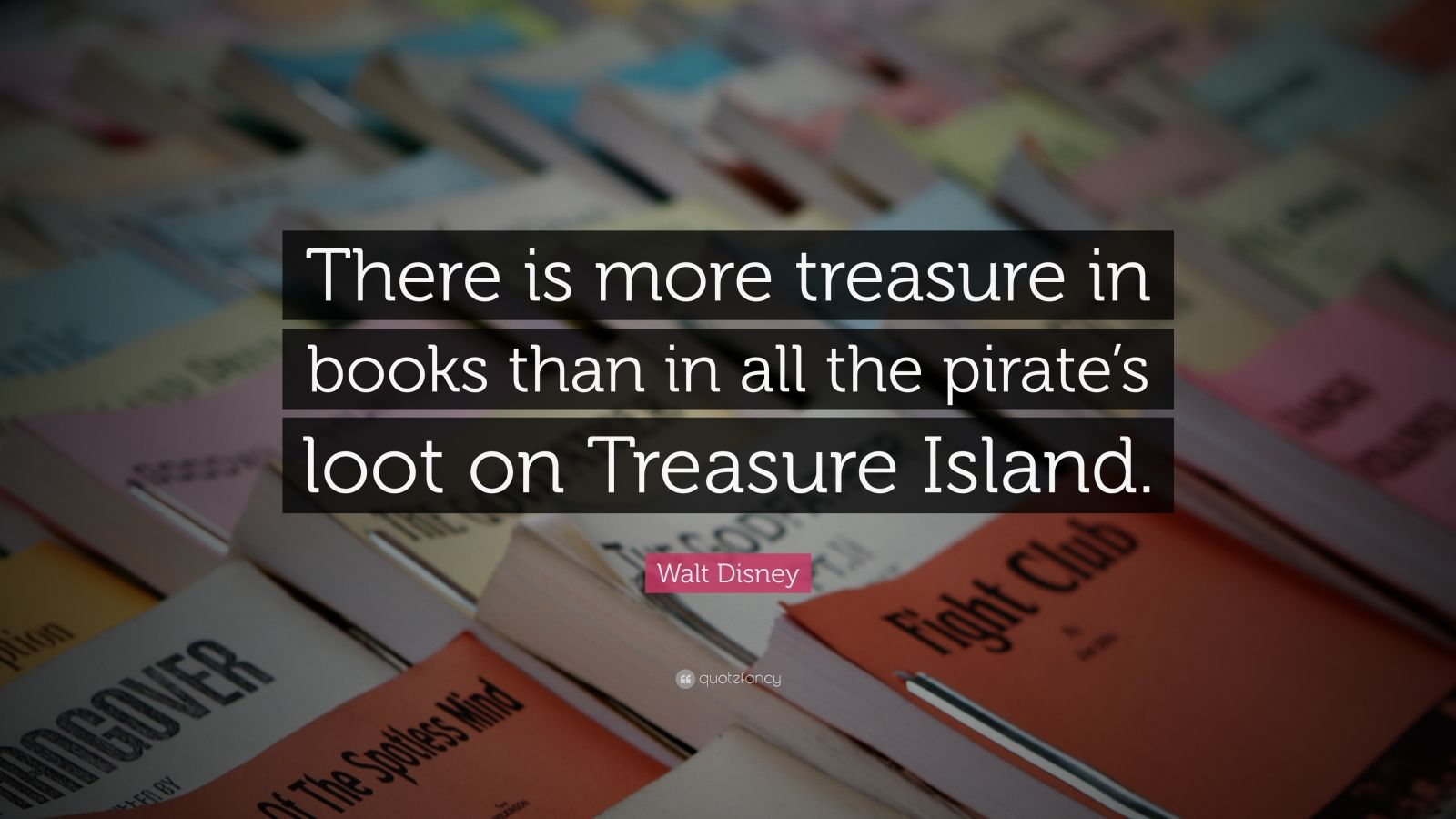 "Walt Disney Quote: ""There is more treasure in books than in all the pirate's loot on Treasure Island."""