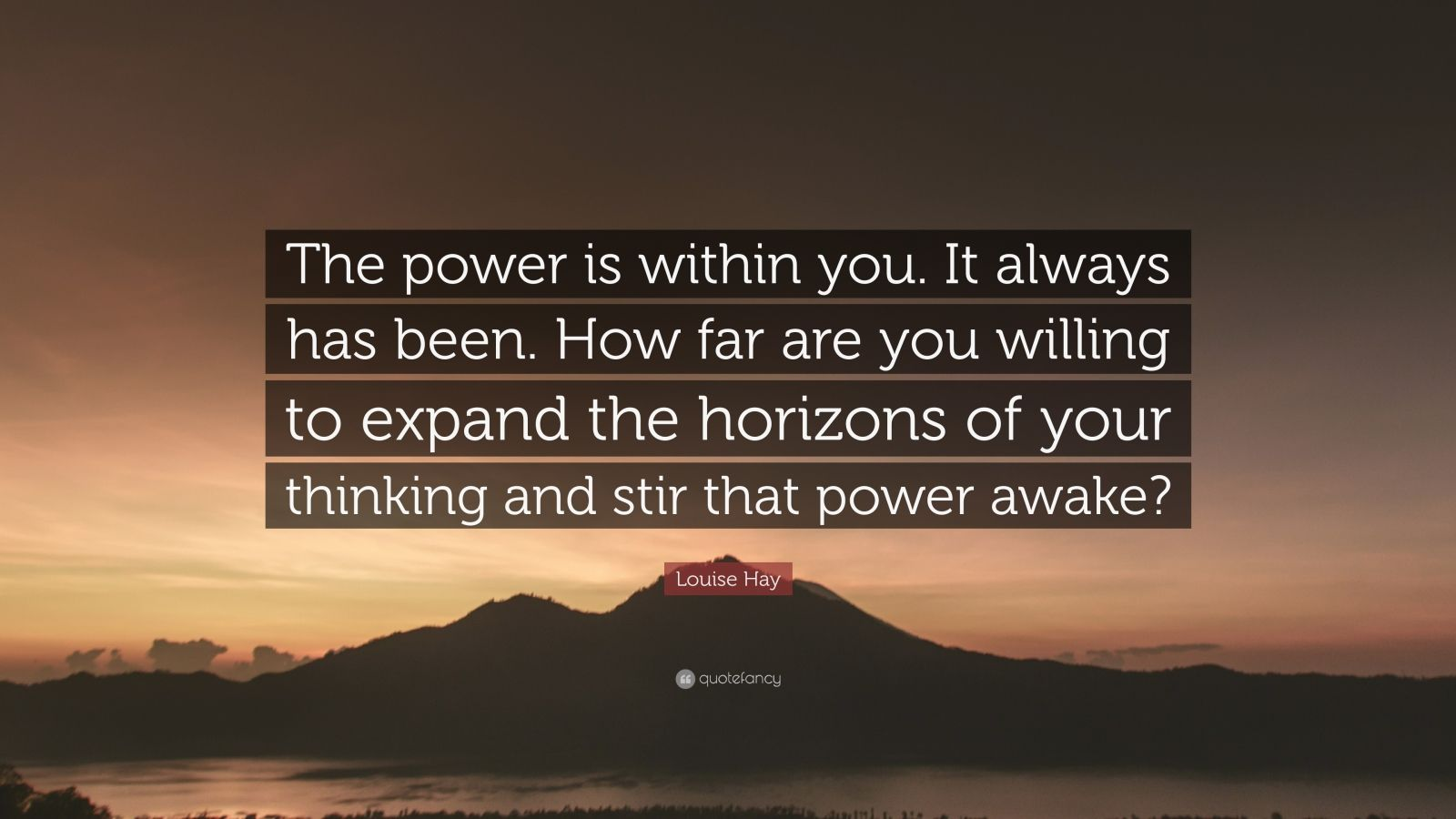 "Louise Hay Quote: ""The power is within you. It always has been. How far are you willing to expand the horizons of your thinking and stir that power awake?"""