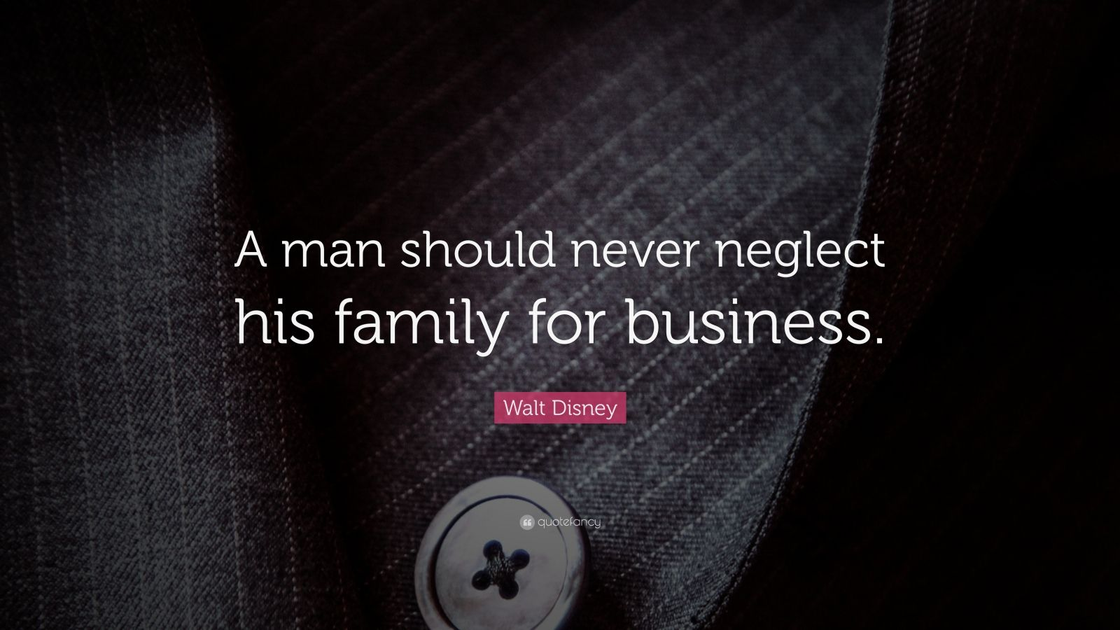 Walt Disney Family Quote a Man Should Never Neglect