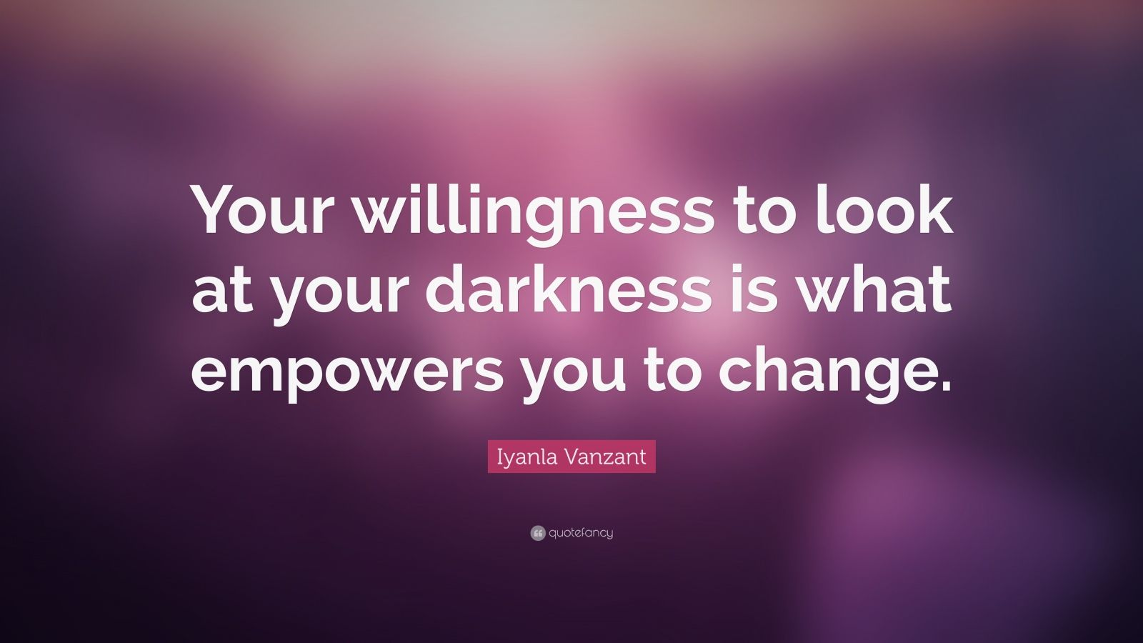 """Iyanla Vanzant Quote: """"Your willingness to look at your darkness is what empowers you to change."""""""