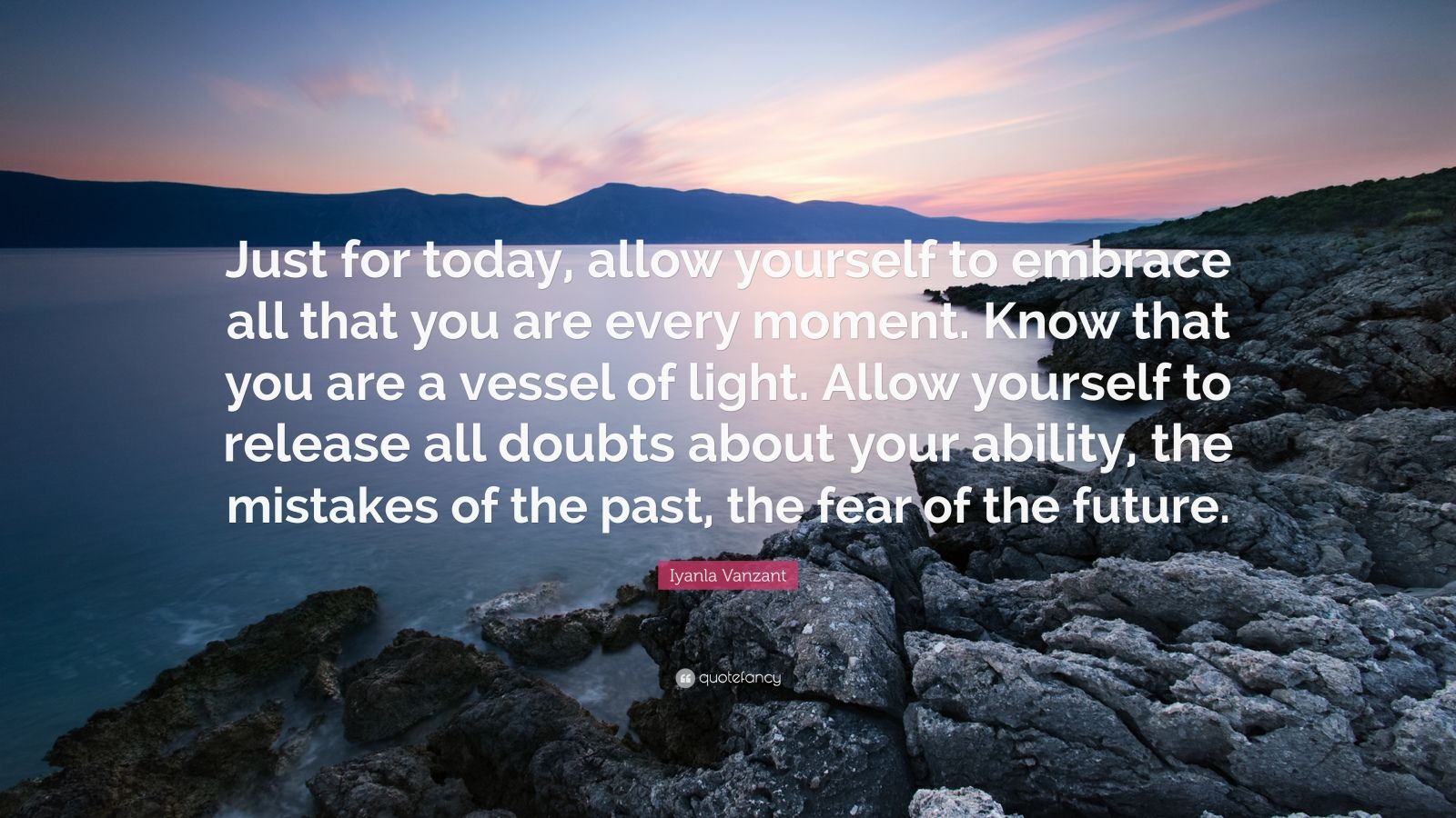 "Iyanla Vanzant Quote: ""Just for today, allow yourself to embrace all that you are every moment. Know that you are a vessel of light. Allow yourself to release all doubts about your ability, the mistakes of the past, the fear of the future."""