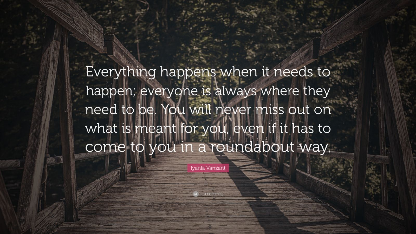 """Iyanla Vanzant Quote: """"Everything happens when it needs to happen; everyone is always where they need to be. You will never miss out on what is meant for you, even if it has to come to you in a roundabout way."""""""