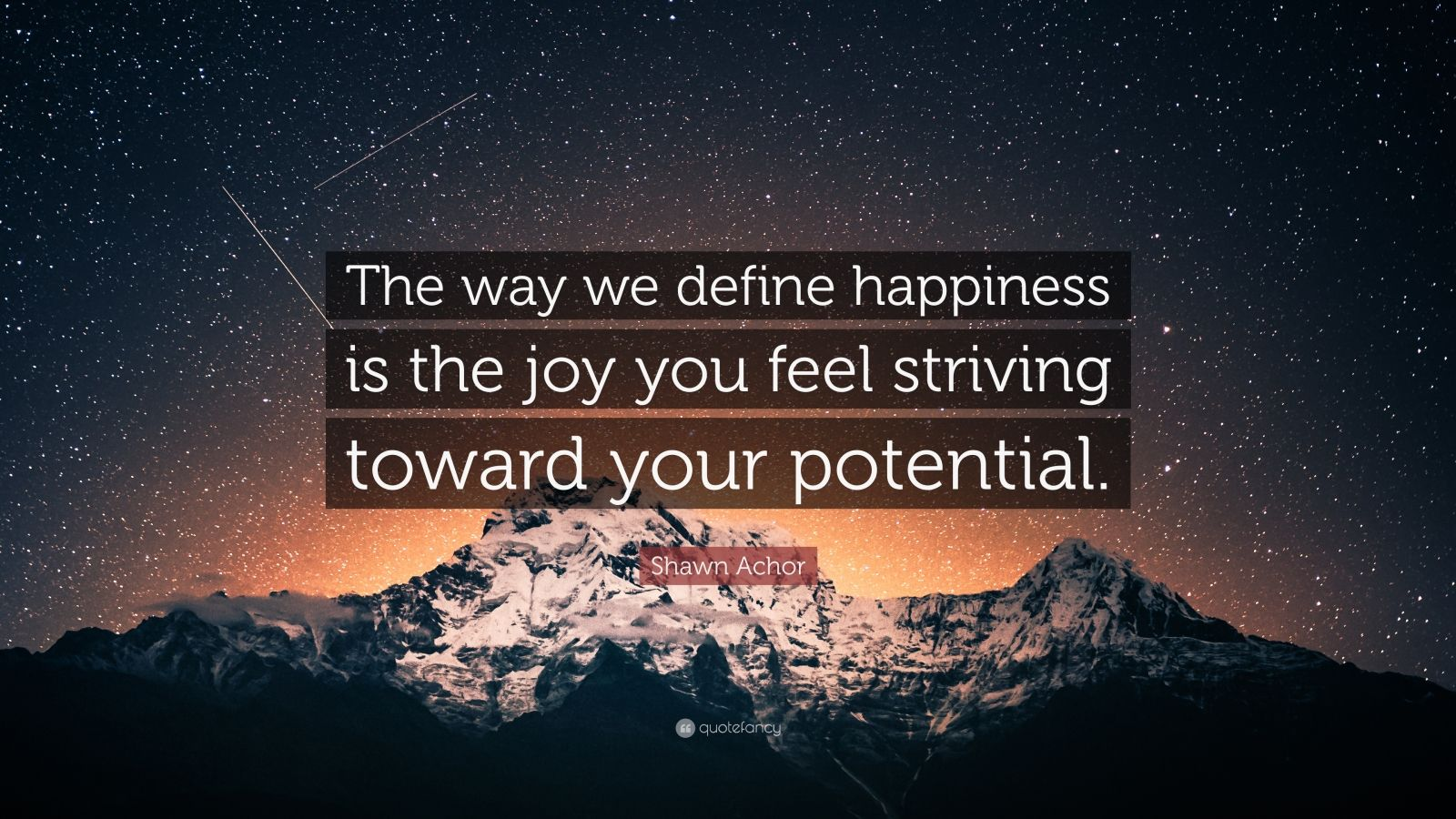 """Shawn Achor Quote: """"The way we define happiness is the joy you feel striving toward your potential."""""""