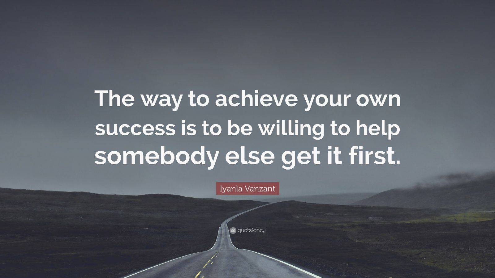 "Iyanla Vanzant Quote: ""The way to achieve your own success is to be willing to help somebody else get it first."""