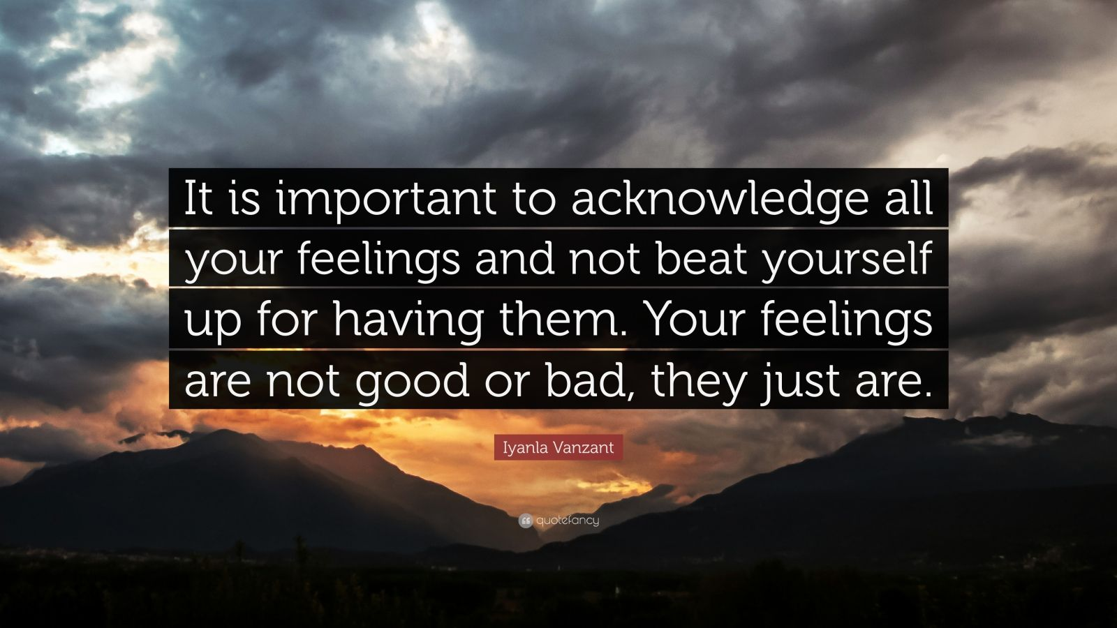 "Iyanla Vanzant Quote: ""It is important to acknowledge all your feelings and not beat yourself up for having them. Your feelings are not good or bad, they just are."""