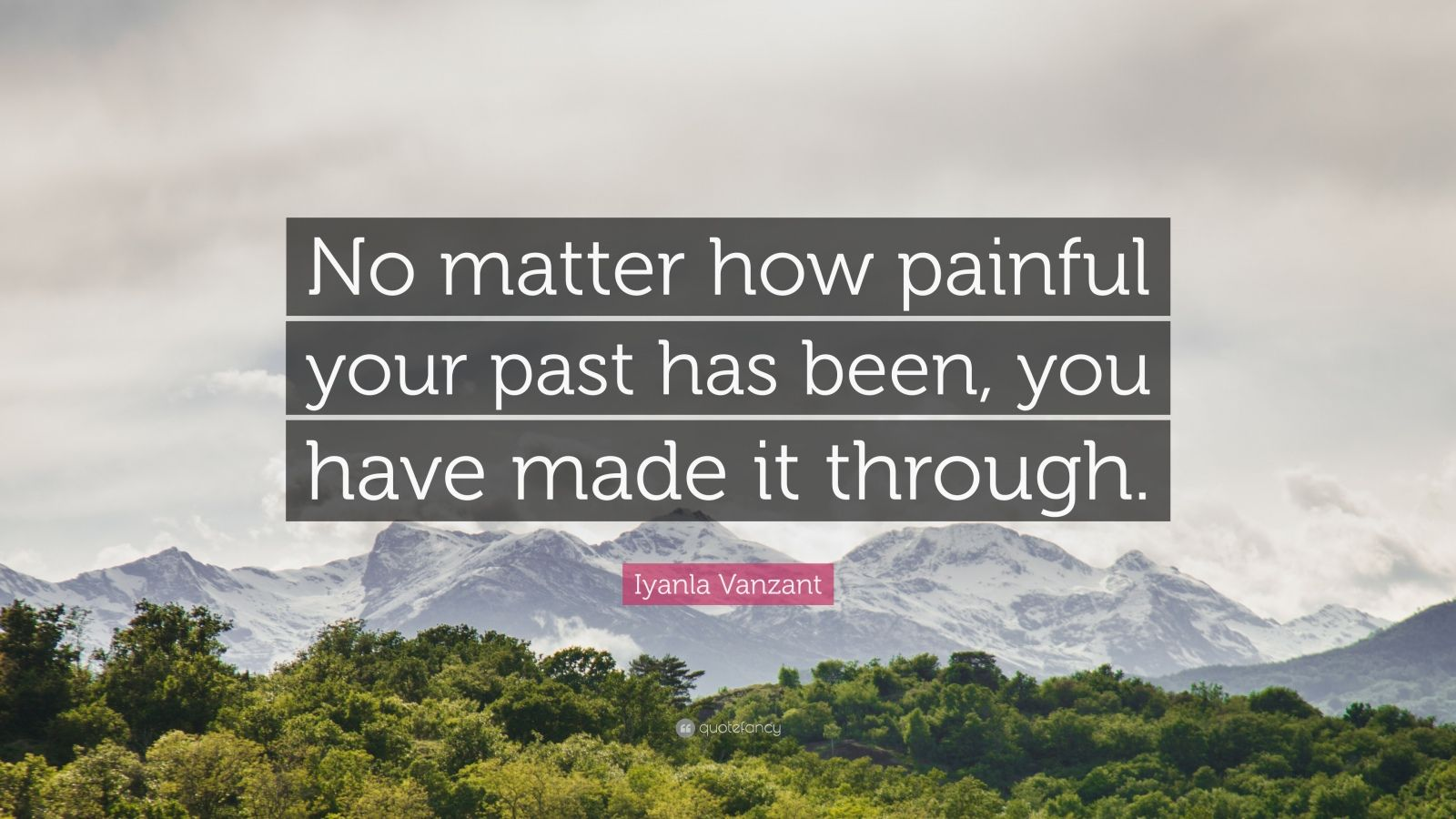 "Iyanla Vanzant Quote: ""No matter how painful your past has been, you have made it through."""