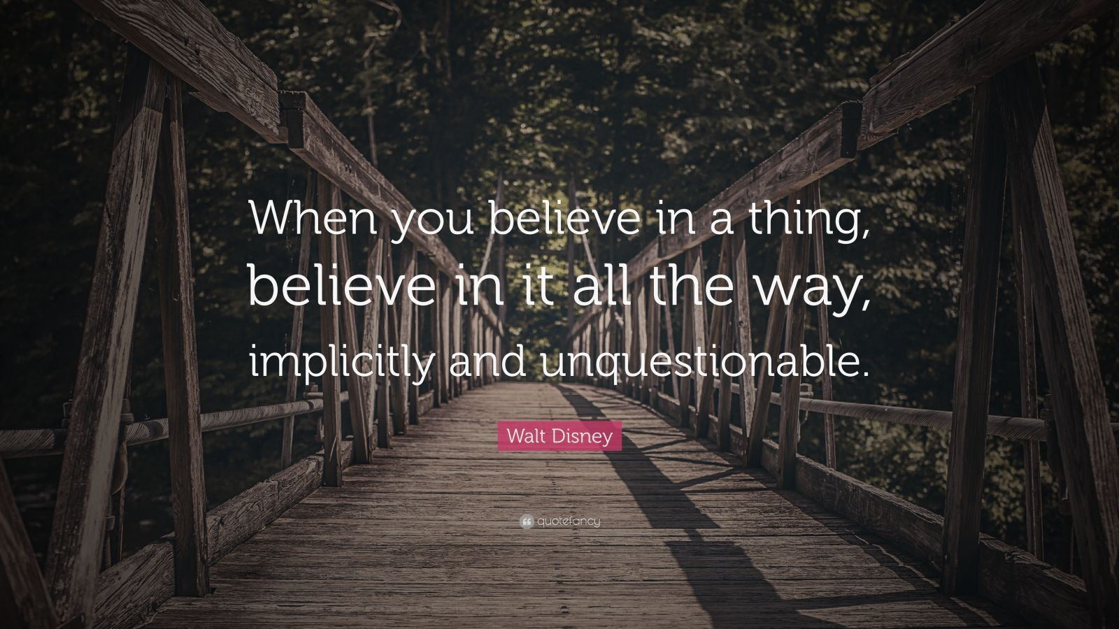 "Walt Disney Quote: ""When you believe in a thing, believe in it all the way, implicitly and unquestionable."""
