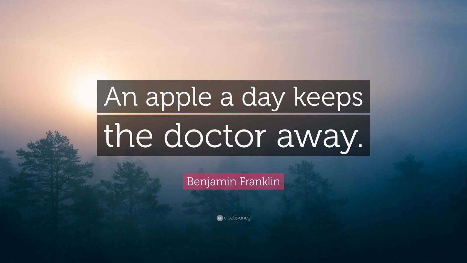 """Benjamin Franklin Quote: """"An apple a day keeps the doctor away."""""""