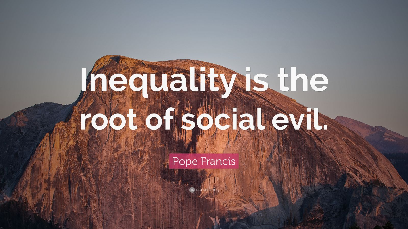 """Pope Francis Quote: """"Inequality is the root of social evil."""""""
