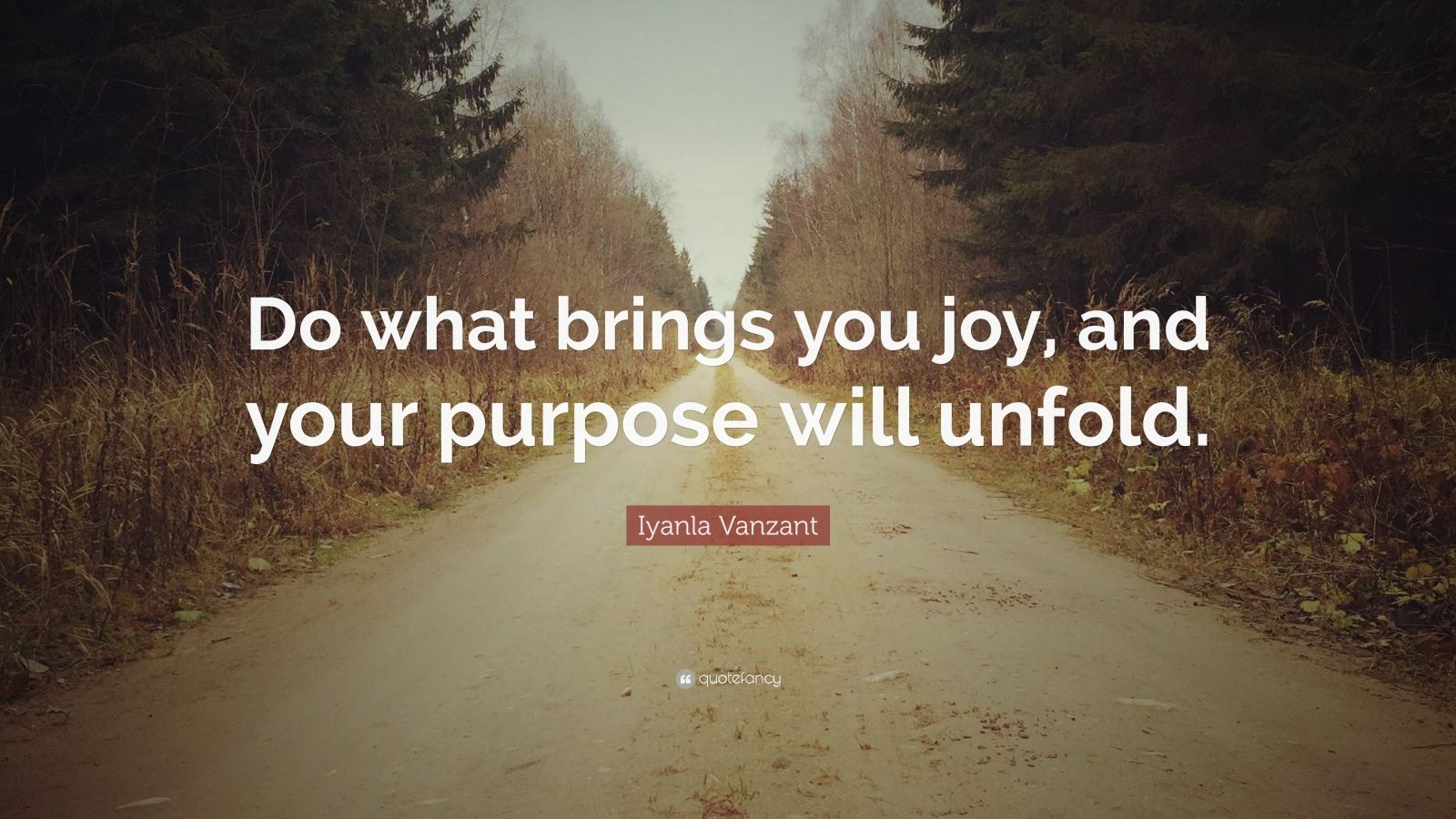 "Iyanla Vanzant Quote: ""Do what brings you joy, and your purpose will unfold."""