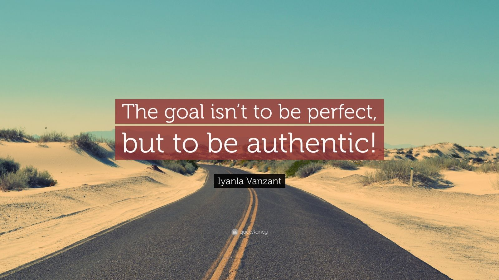 "Iyanla Vanzant Quote: ""The goal isn't to be perfect, but to be authentic!"""